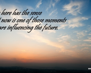 Everyone here has the sense that right now is one of those moments when we are influencing the future.